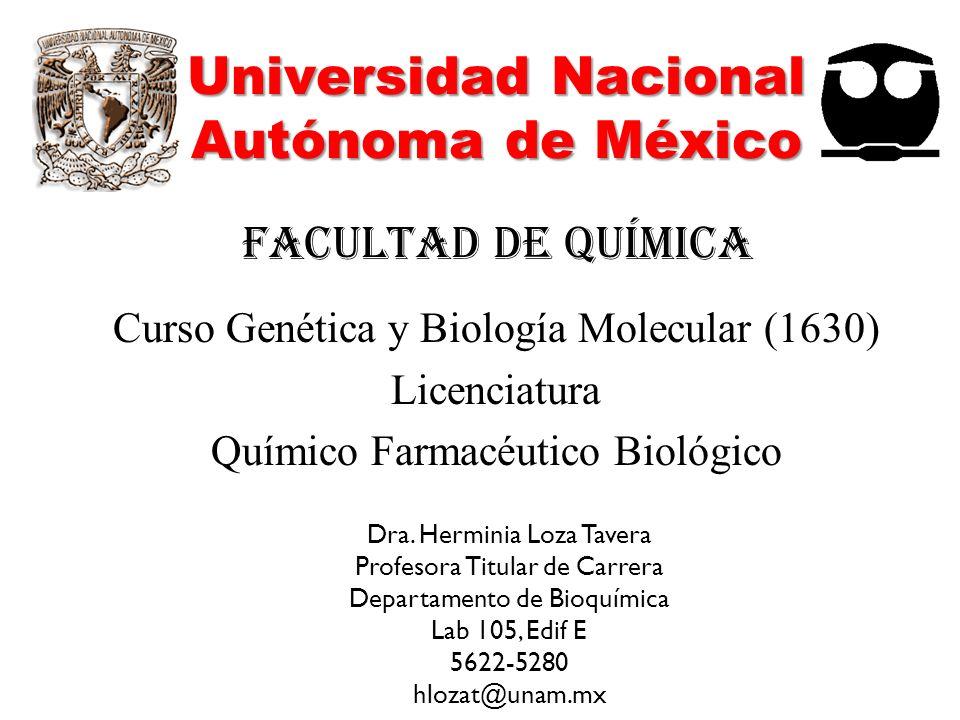 Universidad Nacional Autónoma de México Curso Genética y Biología Molecular (1630) Licenciatura Químico Farmacéutico Biológico Facultad de Química Dra