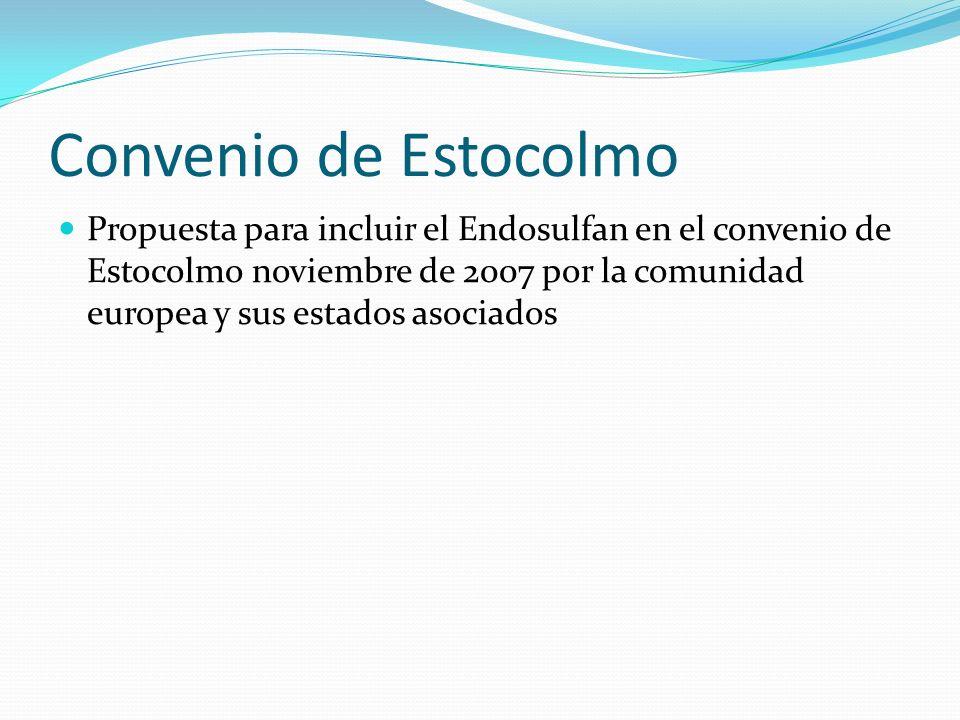 Convenio de Estocolmo Propuesta para incluir el Endosulfan en el convenio de Estocolmo noviembre de 2007 por la comunidad europea y sus estados asocia