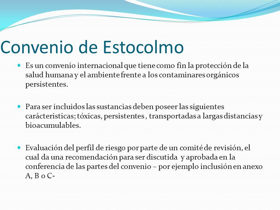 Convenio de Estocolmo Es un convenio internacional que tiene como fin la protección de la salud humana y el ambiente frente a los contaminares orgánic
