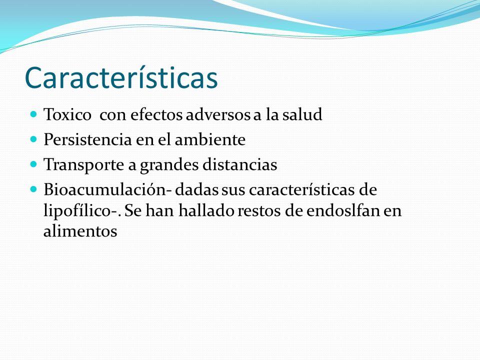 Características Toxico con efectos adversos a la salud Persistencia en el ambiente Transporte a grandes distancias Bioacumulación- dadas sus caracterí