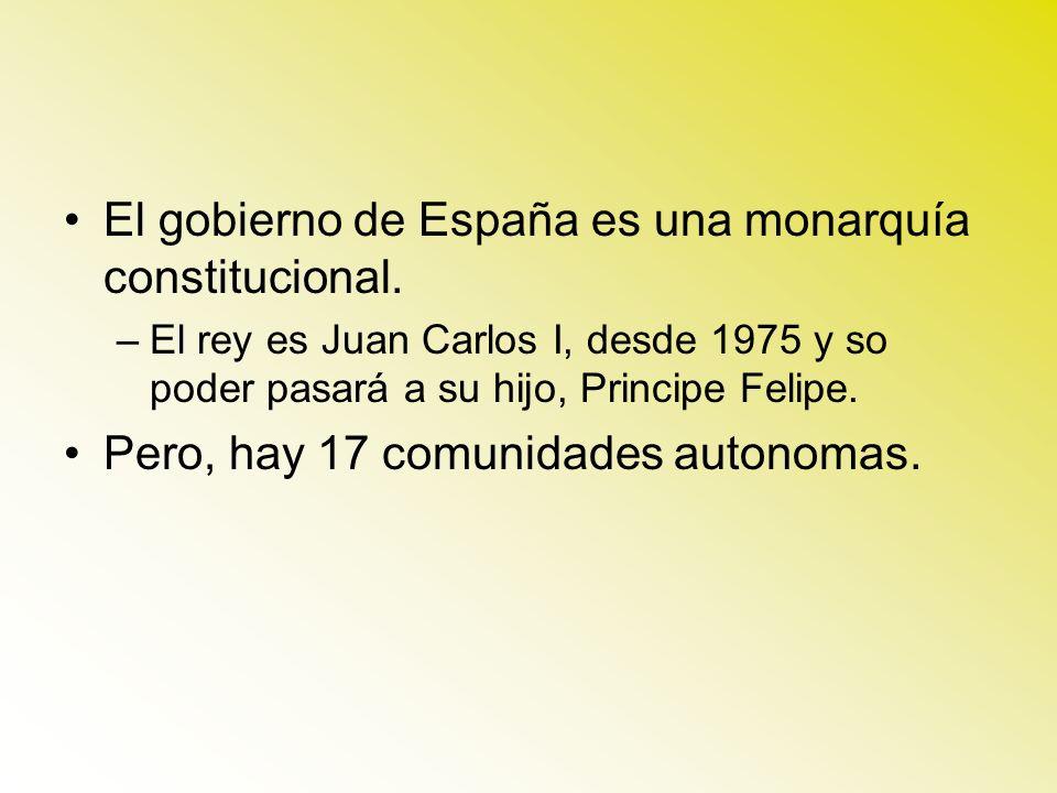 El gobierno de España es una monarquía constitucional. –El rey es Juan Carlos I, desde 1975 y so poder pasará a su hijo, Principe Felipe. Pero, hay 17
