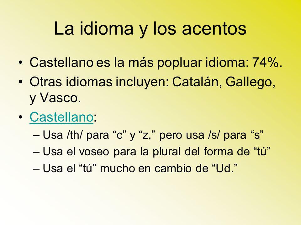 La idioma y los acentos Castellano es la más popluar idioma: 74%. Otras idiomas incluyen: Catalán, Gallego, y Vasco. Castellano:Castellano –Usa /th/ p