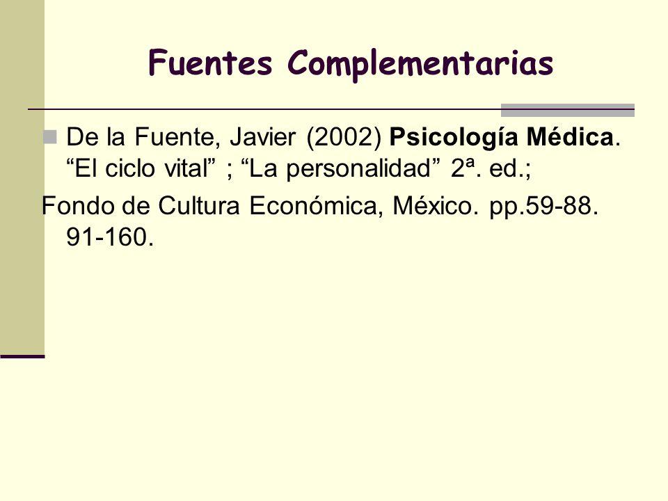 Fuentes Complementarias De la Fuente, Javier (2002) Psicología Médica. El ciclo vital ; La personalidad 2ª. ed.; Fondo de Cultura Económica, México. p
