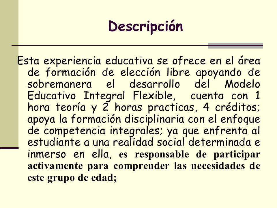 Descripción Esta experiencia educativa se ofrece en el área de formación de elección libre apoyando de sobremanera el desarrollo del Modelo Educativo