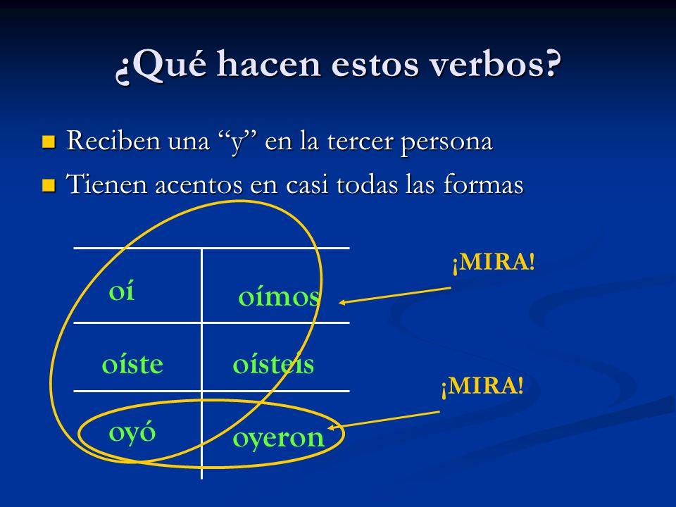 ¿Qué hacen estos verbos? Reciben una y en la tercer persona Reciben una y en la tercer persona Tienen acentos en casi todas las formas Tienen acentos