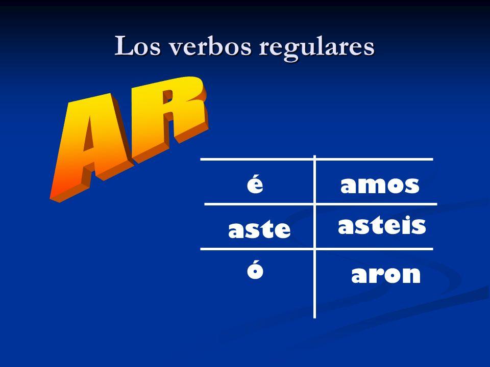 Los verbos regulares é aste ó aron asteis amos