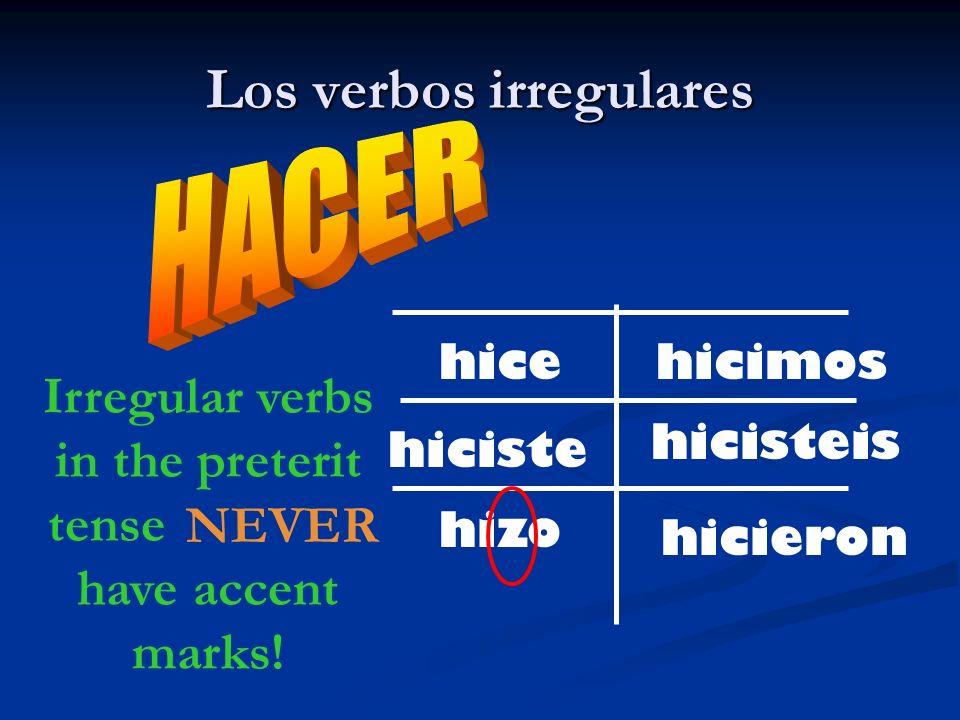 Los verbos irregulares hice hiciste hizo hicieron hicisteis hicimos Irregular verbs in the preterit tense _______ have accent marks! NEVER