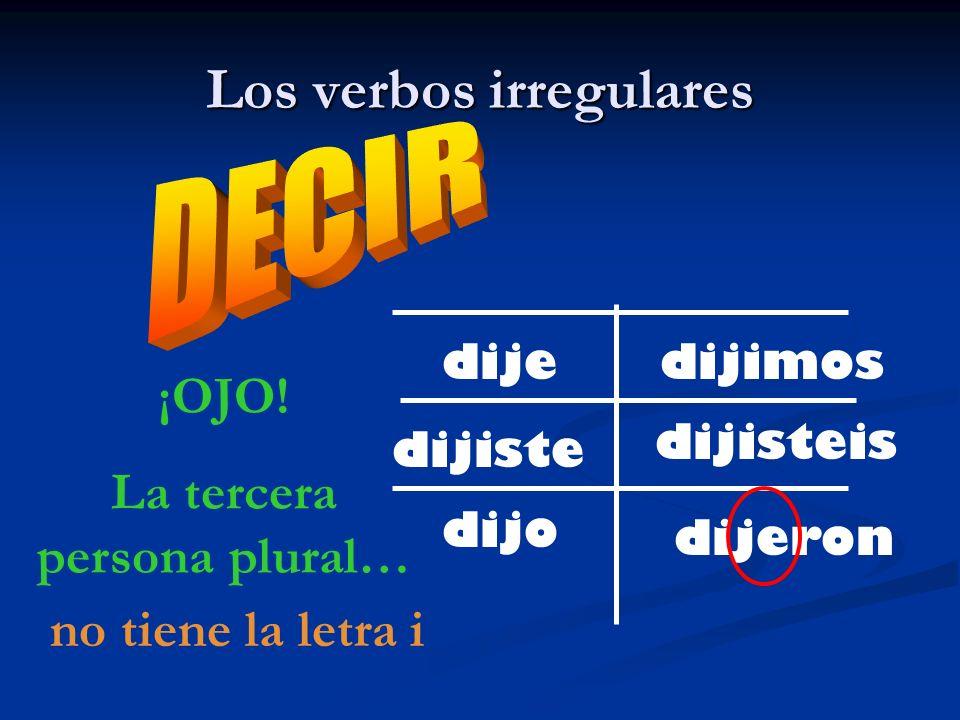 Los verbos irregulares dije dijiste dijo dijeron dijisteis dijimos ¡OJO! La tercera persona plural… no tiene la letra i