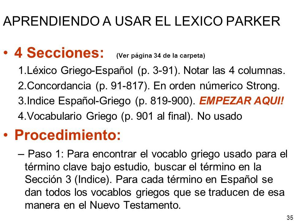 APRENDIENDO A USAR EL LEXICO PARKER 4 Secciones: (Ver página 34 de la carpeta) 1.Léxico Griego-Español (p. 3-91). Notar las 4 columnas. 2.Concordancia