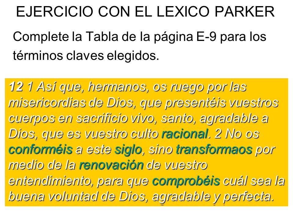 EJERCICIO CON EL LEXICO PARKER Complete la Tabla de la página E-9 para los términos claves elegidos. 12 1 Así que, hermanos, os ruego por las miserico
