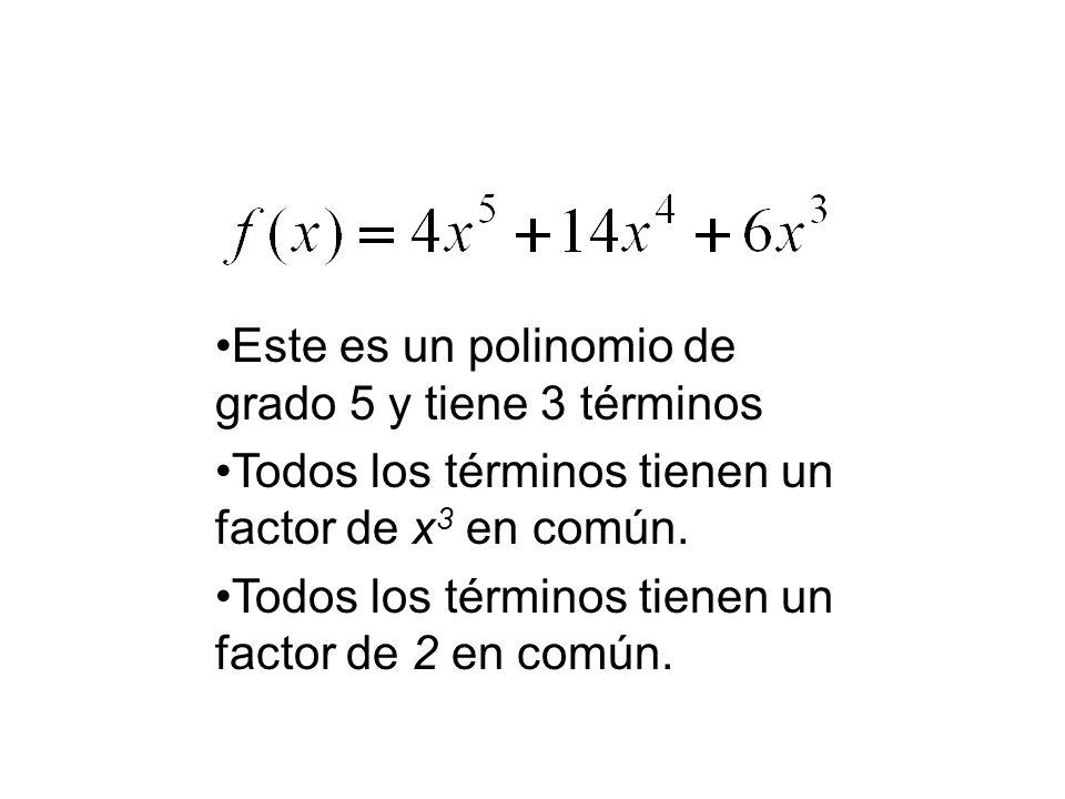 Este es un polinomio de grado 5 y tiene 3 términos Todos los términos tienen un factor de x 3 en común. Todos los términos tienen un factor de 2 en co