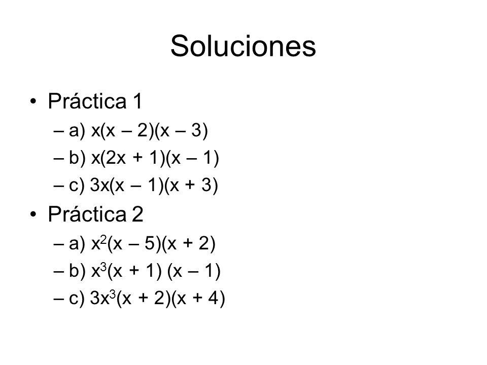 Soluciones Práctica 1 –a) x(x – 2)(x – 3) –b) x(2x + 1)(x – 1) –c) 3x(x – 1)(x + 3) Práctica 2 –a) x 2 (x – 5)(x + 2) –b) x 3 (x + 1) (x – 1) –c) 3x 3