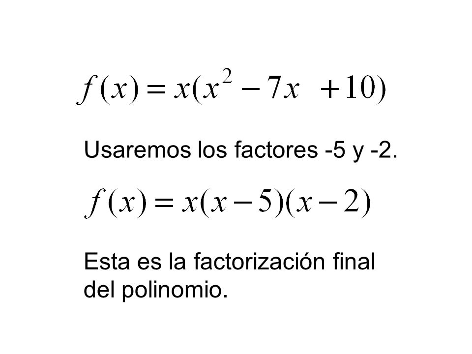 Usaremos los factores -5 y -2. Esta es la factorización final del polinomio.