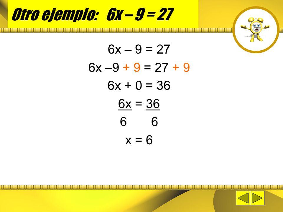 Demostración de proceso... 2x + 5 = 11 2x + 5 – 5 = 11 – 5 2x + 0 = 6 2x = 6 2 x = 3