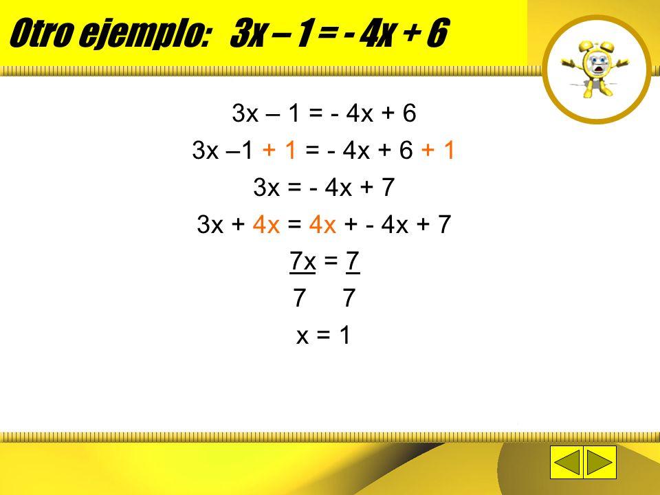 Otro ejemplo: 6x – 9 = 27 6x – 9 = 27 6x –9 + 9 = 27 + 9 6x + 0 = 36 6x = 36 6 x = 6