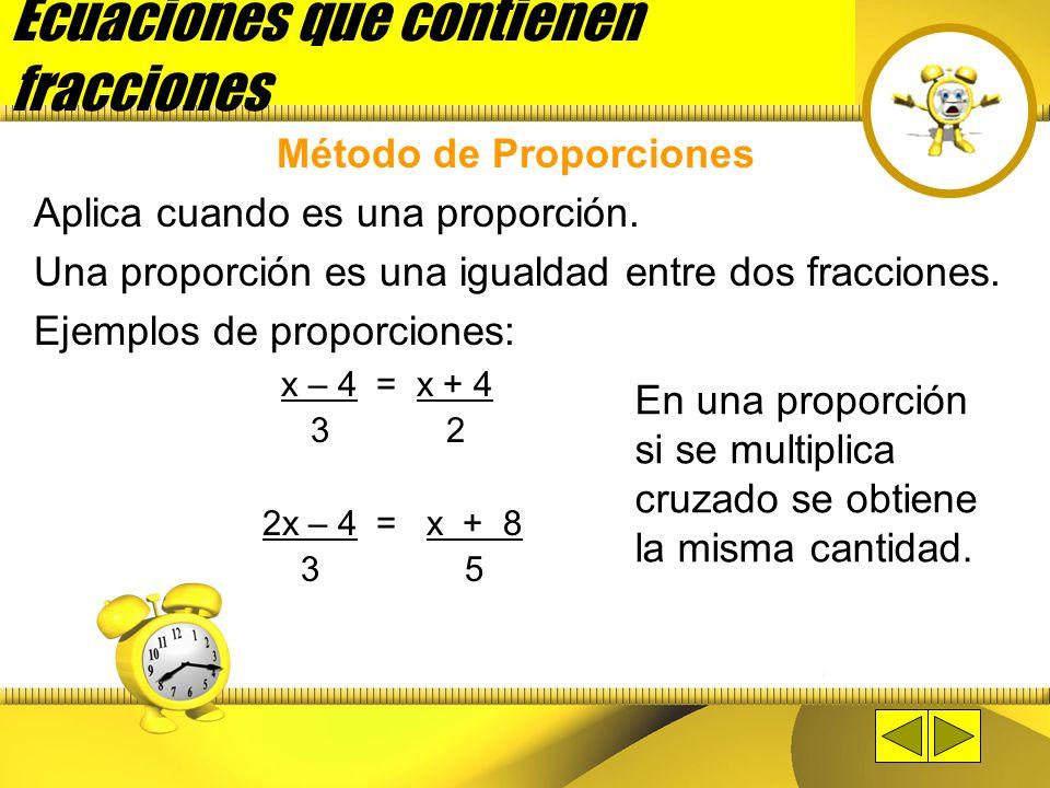 Hay dos tipos de métodos que aplicamos para eliminar las fracciones: Método de Proporciones Método de No-Proporciones