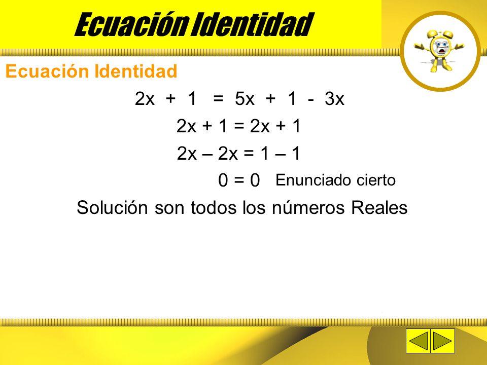 Ecuación Identidad La solución es infinita o la solución son todos los Reales (que es un conjunto infinito). Ecuación Inconsistente No tiene solución.