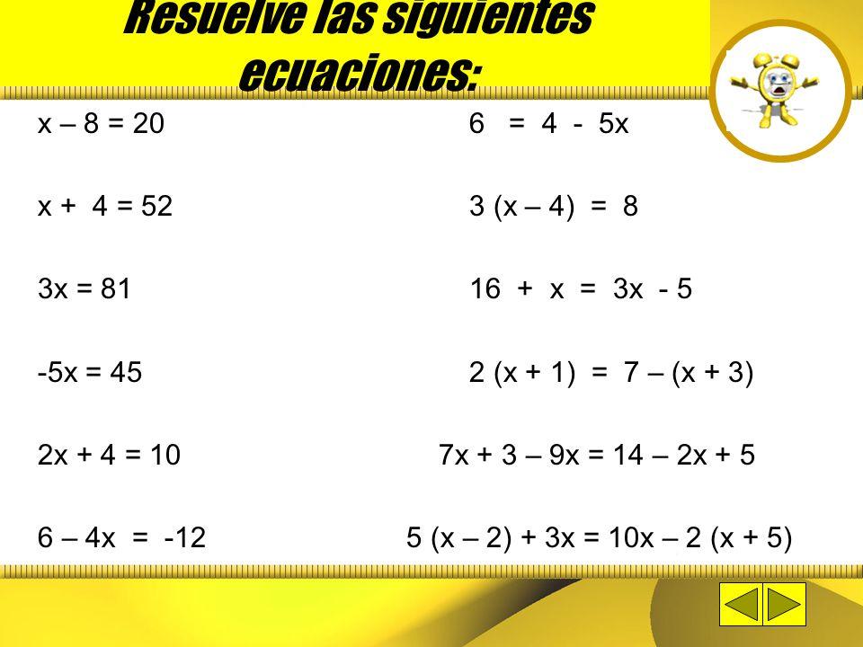 Instrucciones 1.Copia las siguientes ecuaciones en la libreta y resuélvelas. 2.Después de resolverlas haz clic en el reloj para conocer las respuestas