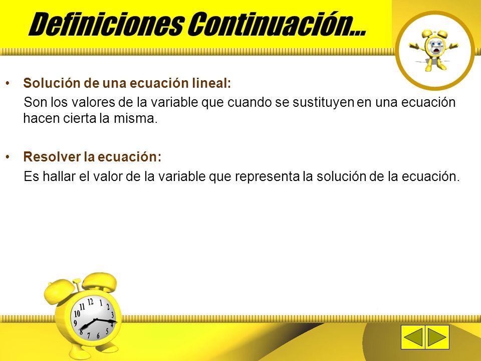 Definiciones Continuación… Solución de una ecuación lineal: Son los valores de la variable que cuando se sustituyen en una ecuación hacen cierta la misma.