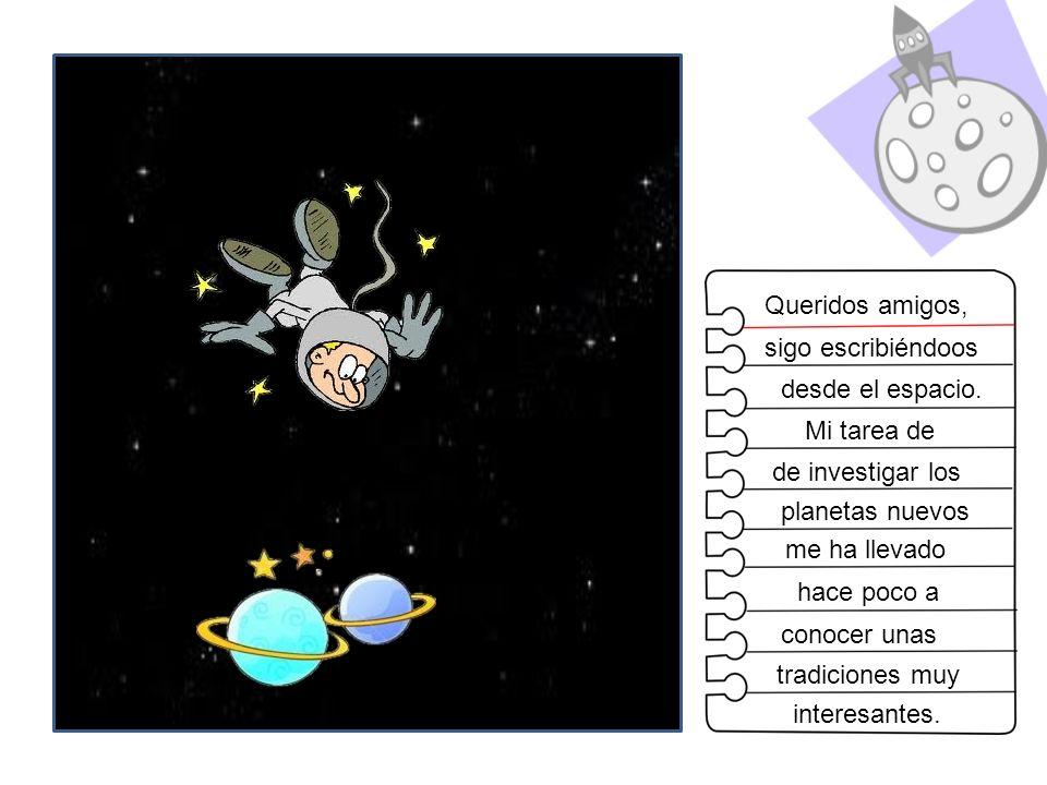 Queridos amigos, sigo escribiéndoos desde el espacio. Mi tarea de de investigar los planetas nuevos me ha llevado hace poco a conocer unas tradiciones