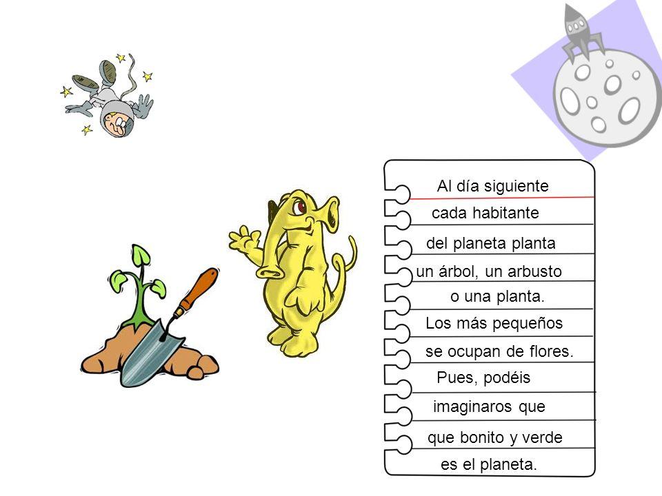 Al día siguiente cada habitante del planeta planta un árbol, un arbusto o una planta. Los más pequeños se ocupan de flores. Pues, podéis imaginaros qu