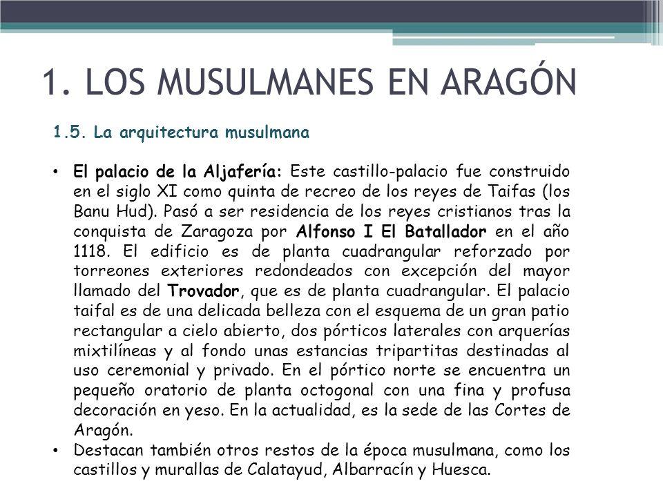 1.5. La arquitectura musulmana El palacio de la Aljafería: Este castillo-palacio fue construido en el siglo XI como quinta de recreo de los reyes de T