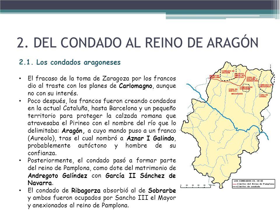 2. DEL CONDADO AL REINO DE ARAGÓN 2.1. Los condados aragoneses El fracaso de la toma de Zaragoza por los francos dio al traste con los planes de Carlo