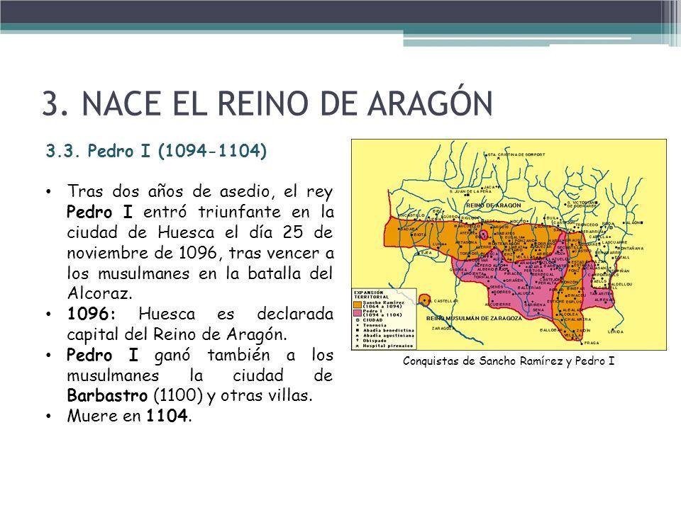 3. NACE EL REINO DE ARAGÓN 3.3. Pedro I (1094-1104) Tras dos años de asedio, el rey Pedro I entró triunfante en la ciudad de Huesca el día 25 de novie