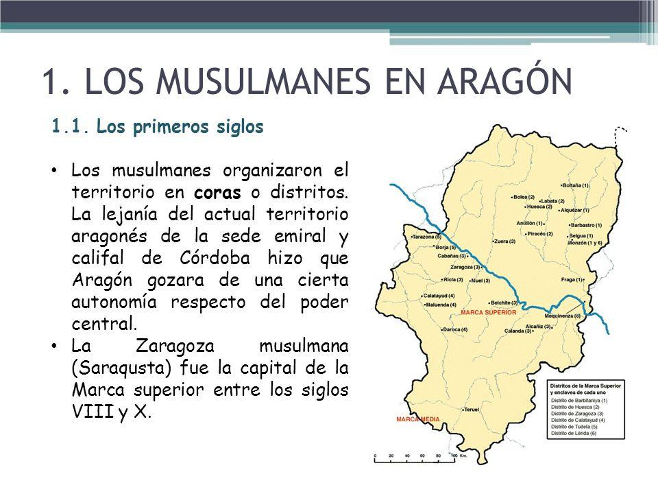 1.1. Los primeros siglos Los musulmanes organizaron el territorio en coras o distritos. La lejanía del actual territorio aragonés de la sede emiral y