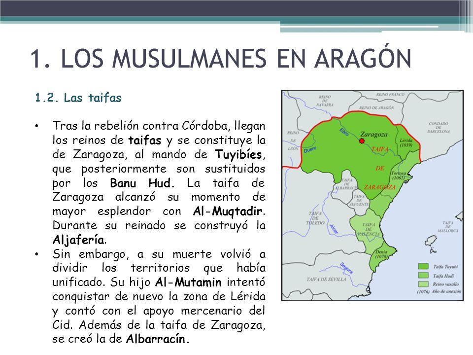 1.2. Las taifas Tras la rebelión contra Córdoba, llegan los reinos de taifas y se constituye la de Zaragoza, al mando de Tuyibíes, que posteriormente