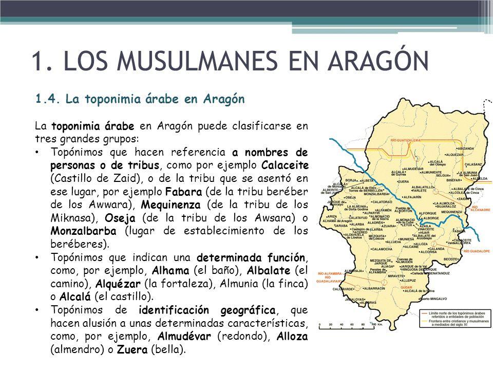 1.4. La toponimia árabe en Aragón La toponimia árabe en Aragón puede clasificarse en tres grandes grupos: Topónimos que hacen referencia a nombres de