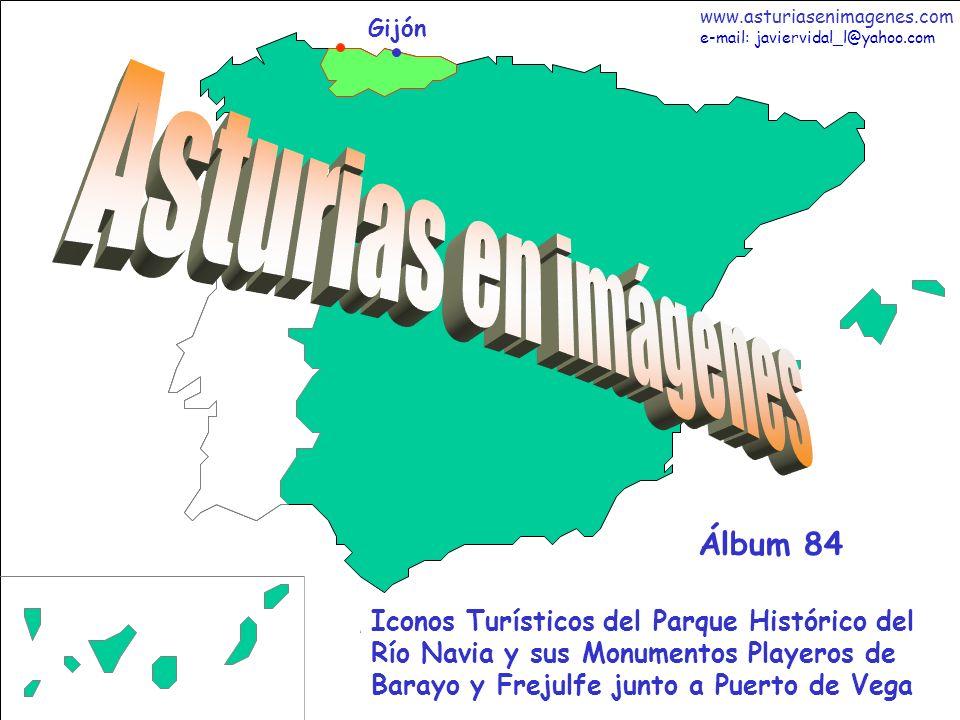 1 Asturias - Álbum 84 Gijón Iconos Turísticos del Parque Histórico del Río Navia y sus Monumentos Playeros de Barayo y Frejulfe junto a Puerto de Vega Álbum 84 www.asturiasenimagenes.com e-mail: javiervidal_l@yahoo.com