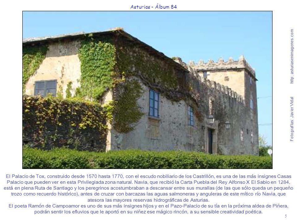 5 Asturias - Álbum 84 Fotografías: Javier Vidal http: asturiasenimagenes.com El Palacio de Tox, construido desde 1570 hasta 1770, con el escudo nobiliario de los Castrillón, es una de las más insignes Casas Palacio que pueden ver en esta Privilegiada zona natural.