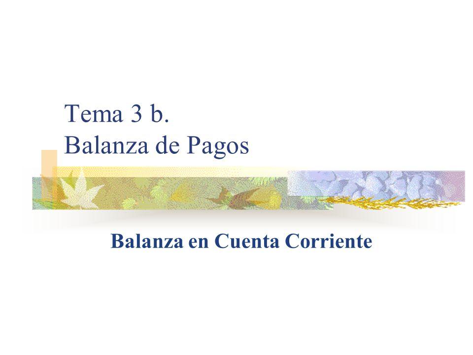 Tema 3 b. Balanza de Pagos Balanza en Cuenta Corriente