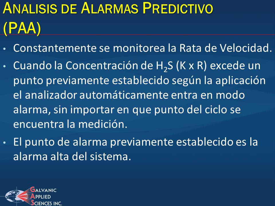 Constantemente se monitorea la Rata de Velocidad. Cuando la Concentración de H 2 S (K x R) excede un punto previamente establecido según la aplicación