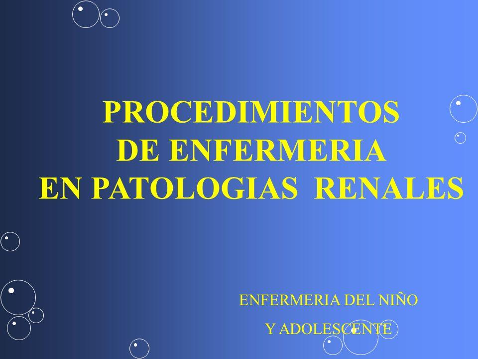 PROCEDIMIENTOS DE ENFERMERIA EN PATOLOGIAS RENALES ENFERMERIA DEL NIÑO Y ADOLESCENTE
