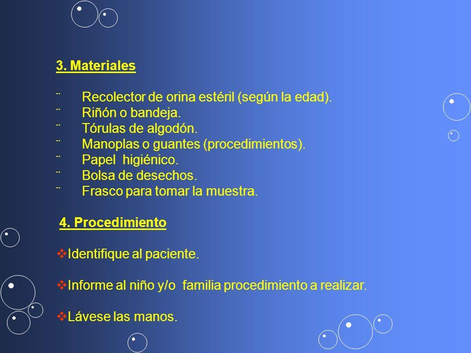 3. Materiales ¨ Recolector de orina estéril (según la edad). ¨ Riñón o bandeja. ¨ Tórulas de algodón. ¨ Manoplas o guantes (procedimientos). ¨ Papel h