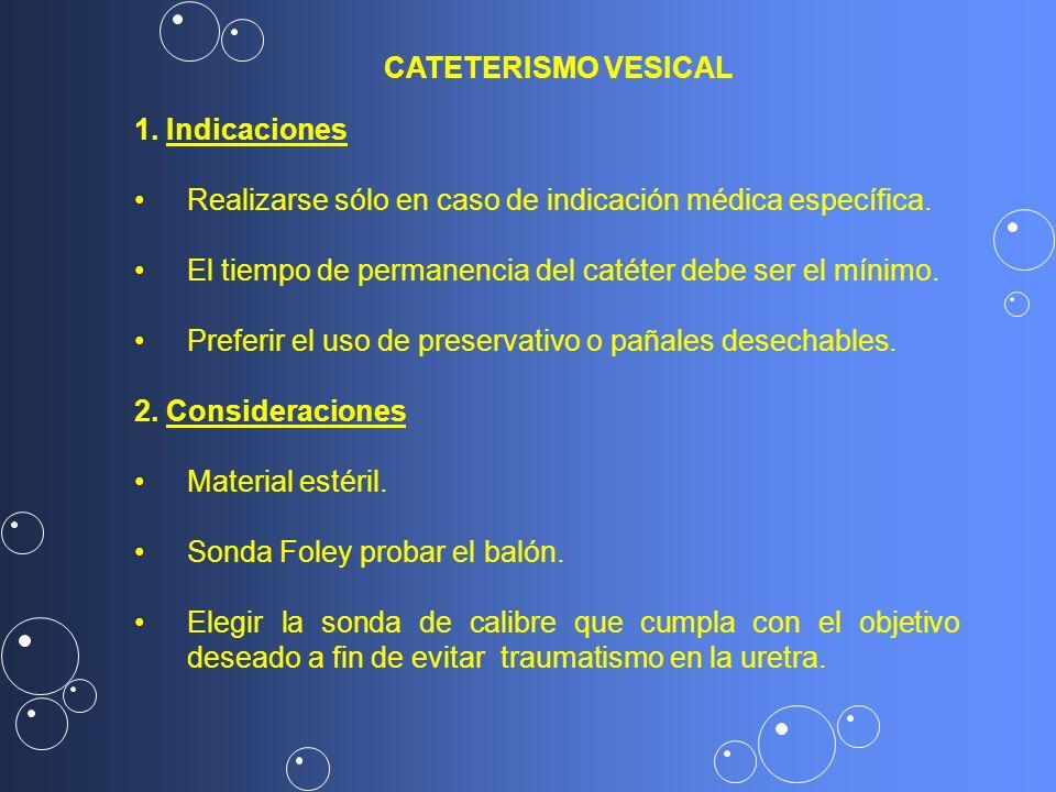1. Indicaciones Realizarse sólo en caso de indicación médica específica. El tiempo de permanencia del catéter debe ser el mínimo. Preferir el uso de p