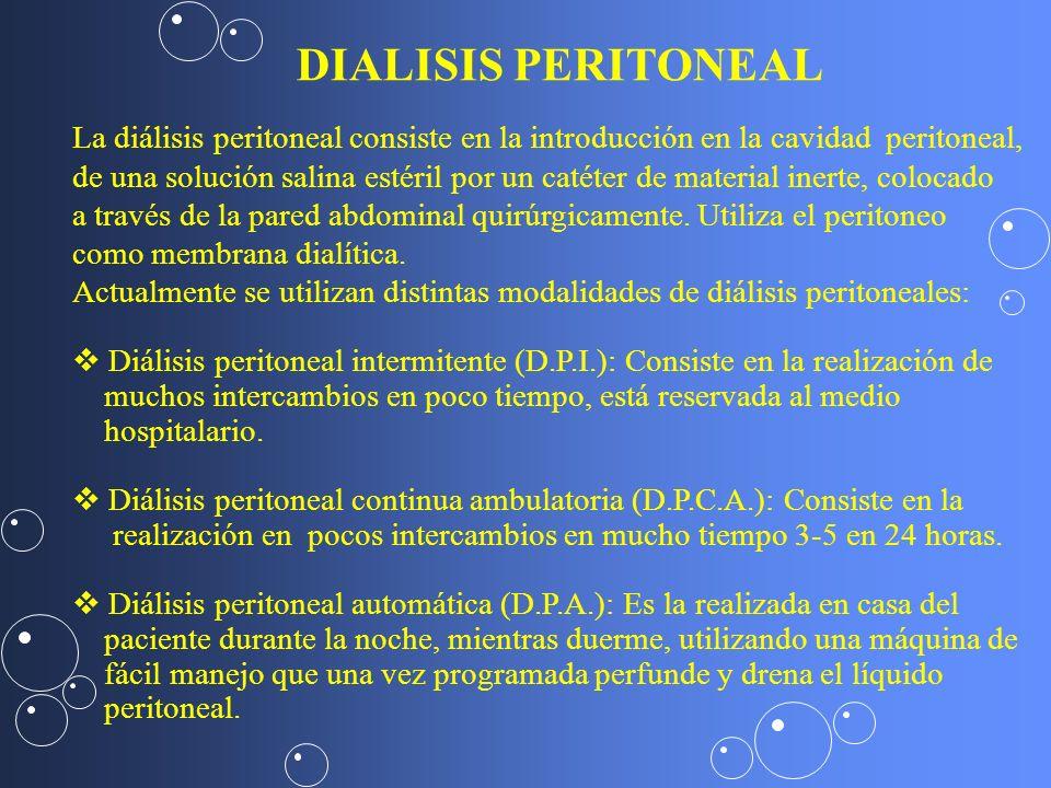 DIALISIS PERITONEAL La diálisis peritoneal consiste en la introducción en la cavidad peritoneal, de una solución salina estéril por un catéter de mate