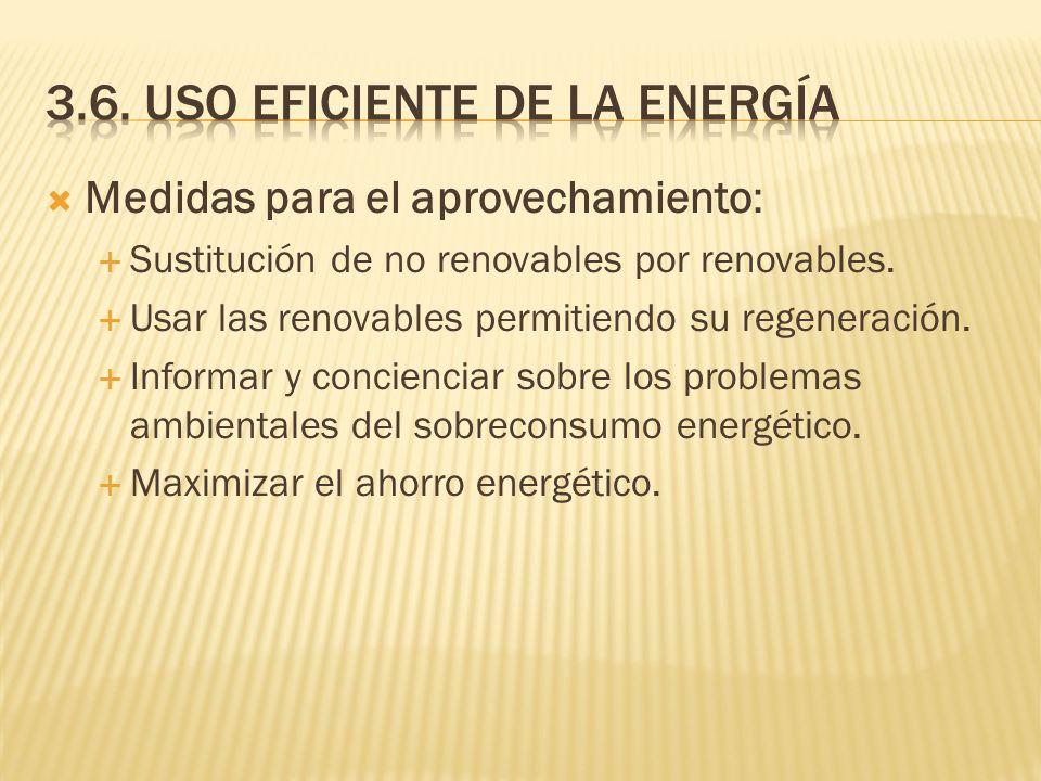Medidas para el aprovechamiento: Sustitución de no renovables por renovables. Usar las renovables permitiendo su regeneración. Informar y concienciar