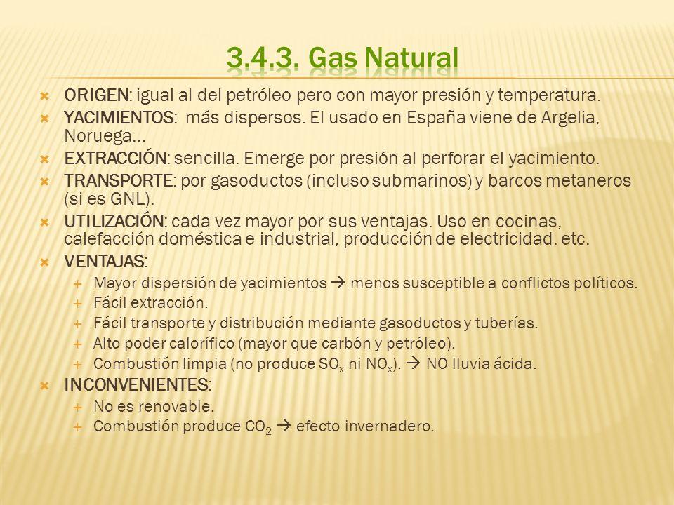 ORIGEN: igual al del petróleo pero con mayor presión y temperatura. YACIMIENTOS: más dispersos. El usado en España viene de Argelia, Noruega… EXTRACCI
