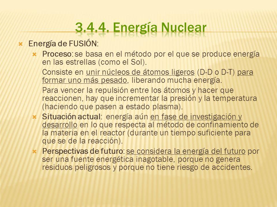 Energía de FUSIÓN: Proceso: se basa en el método por el que se produce energía en las estrellas (como el Sol). Consiste en unir núcleos de átomos lige
