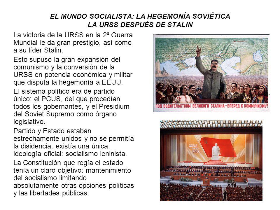 EL MUNDO SOCIALISTA: LA HEGEMONÍA SOVIÉTICA LA URSS DESPUÉS DE STALIN La victoria de la URSS en la 2ª Guerra Mundial le da gran prestigio, así como a