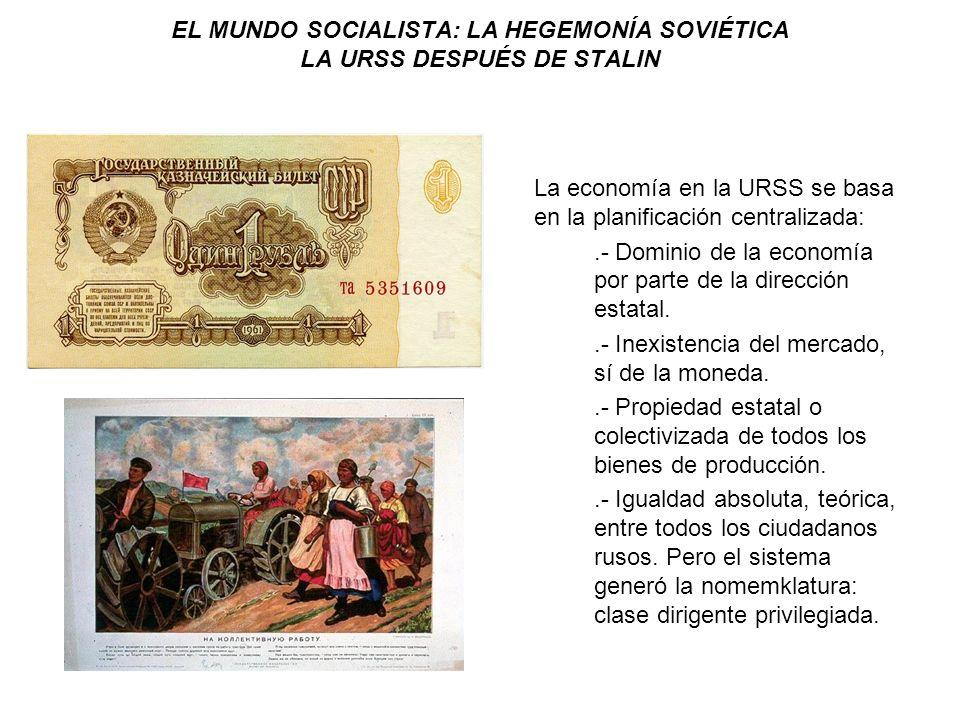 EL MUNDO SOCIALISTA: LA HEGEMONÍA SOVIÉTICA LA URSS DESPUÉS DE STALIN La economía en la URSS se basa en la planificación centralizada:.- Dominio de la