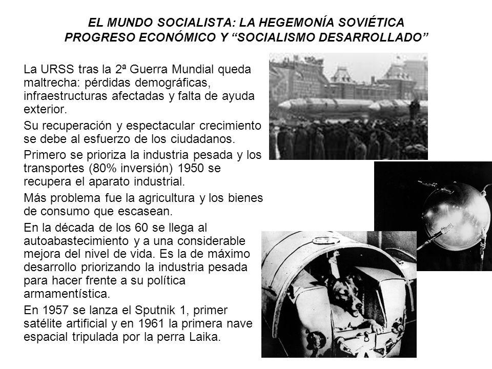 EL MUNDO SOCIALISTA: LA HEGEMONÍA SOVIÉTICA PROGRESO ECONÓMICO Y SOCIALISMO DESARROLLADO La URSS tras la 2ª Guerra Mundial queda maltrecha: pérdidas d
