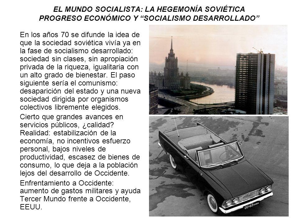 EL MUNDO SOCIALISTA: LA HEGEMONÍA SOVIÉTICA PROGRESO ECONÓMICO Y SOCIALISMO DESARROLLADO En los años 70 se difunde la idea de que la sociedad soviétic