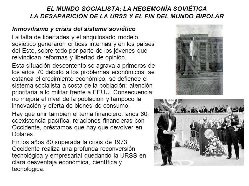 EL MUNDO SOCIALISTA: LA HEGEMONÍA SOVIÉTICA LA DESAPARICIÓN DE LA URSS Y EL FIN DEL MUNDO BIPOLAR Inmovilismo y crisis del sistema soviético La falta