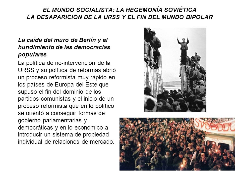 EL MUNDO SOCIALISTA: LA HEGEMONÍA SOVIÉTICA LA DESAPARICIÓN DE LA URSS Y EL FIN DEL MUNDO BIPOLAR La caída del muro de Berlín y el hundimiento de las