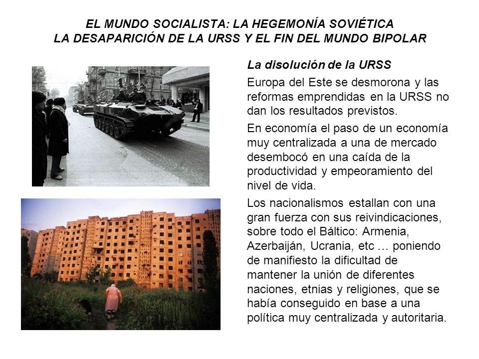 EL MUNDO SOCIALISTA: LA HEGEMONÍA SOVIÉTICA LA DESAPARICIÓN DE LA URSS Y EL FIN DEL MUNDO BIPOLAR La disolución de la URSS Europa del Este se desmoron