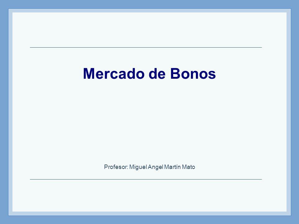 Mercado de Bonos Profesor: Miguel Angel Martín Mato